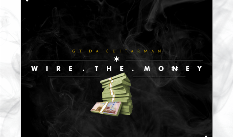 GT Da Guitarman - Wire The Money