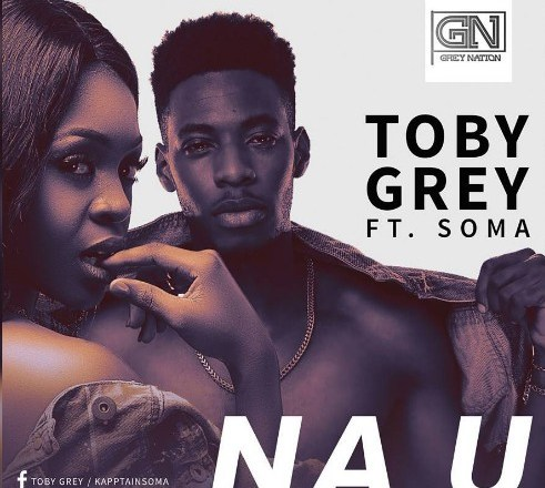 Toby Grey - Na U Ft  Soma | New Music