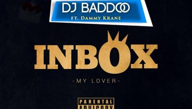 DJ Baddo - Inbox [My Lover] Ft. Dammykrane