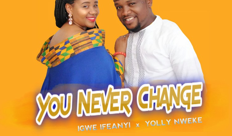 DOWNLOAD SONG: Igwe Ifeanyi & Yolly Nweke - You Never Change