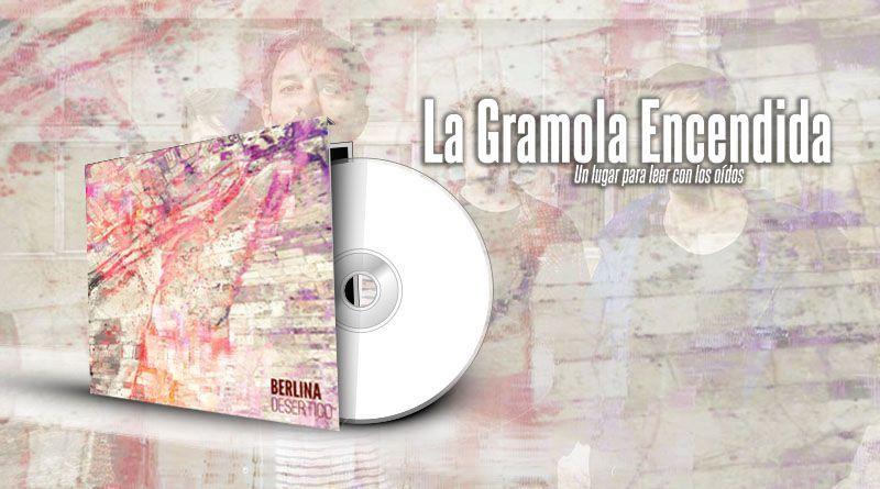 """""""Desértico"""" La caja de Pandora que guarda Berlina (review del disco)"""