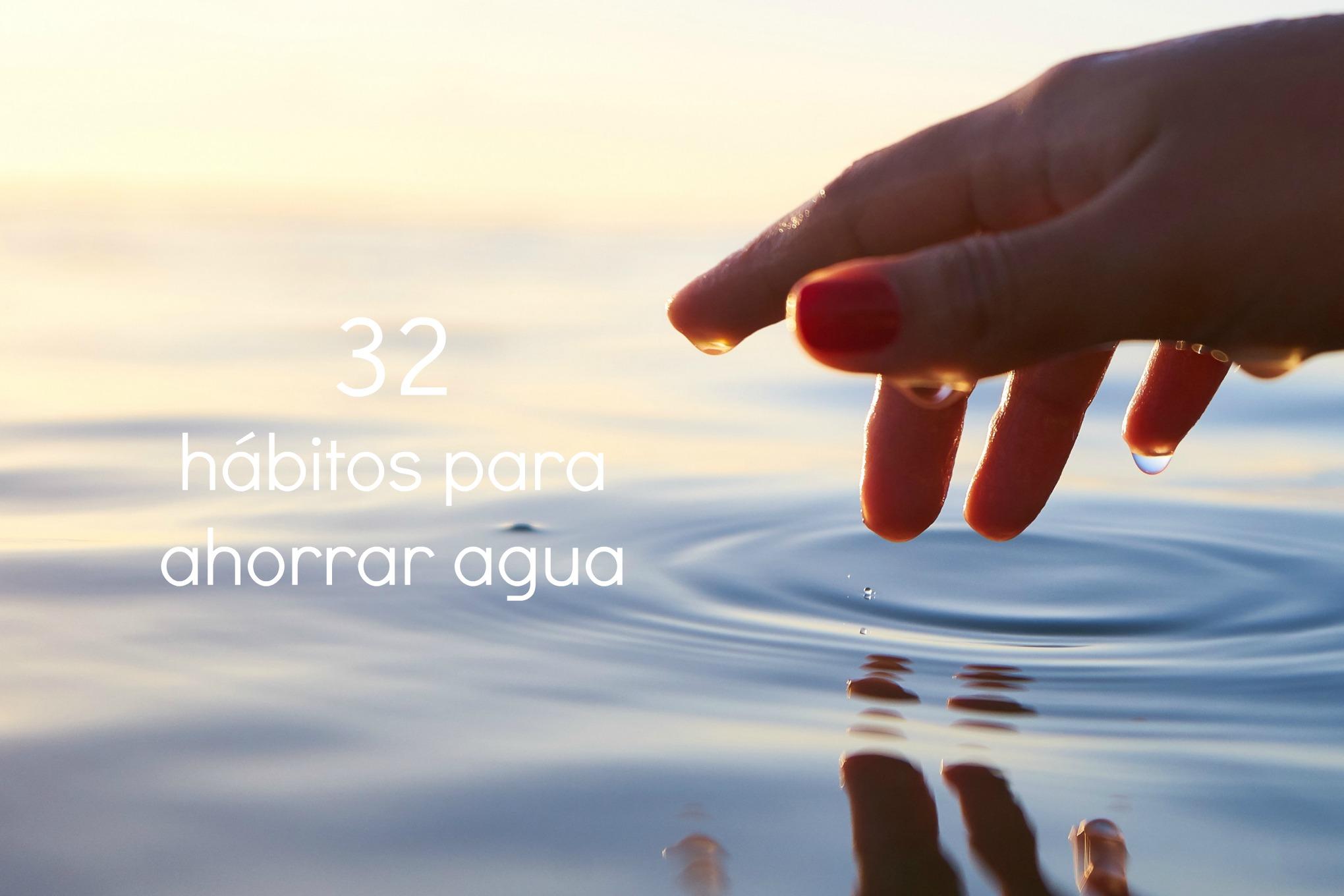 32 hábitos para ahorrar agua
