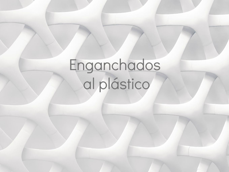 Enganchados al plastico