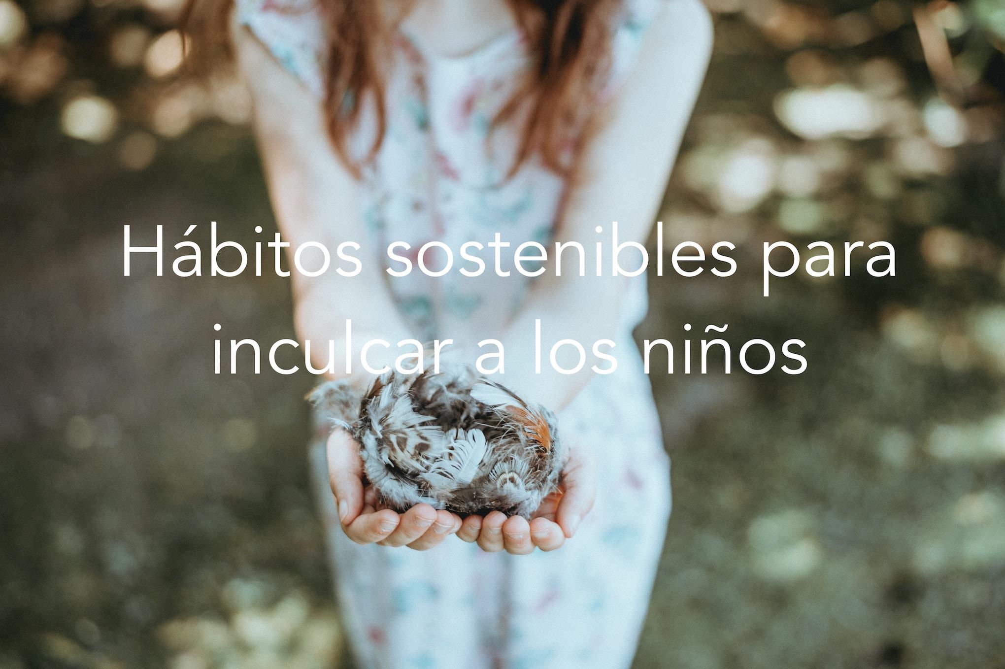 Hábitos sostenibles para inculcar a los niños