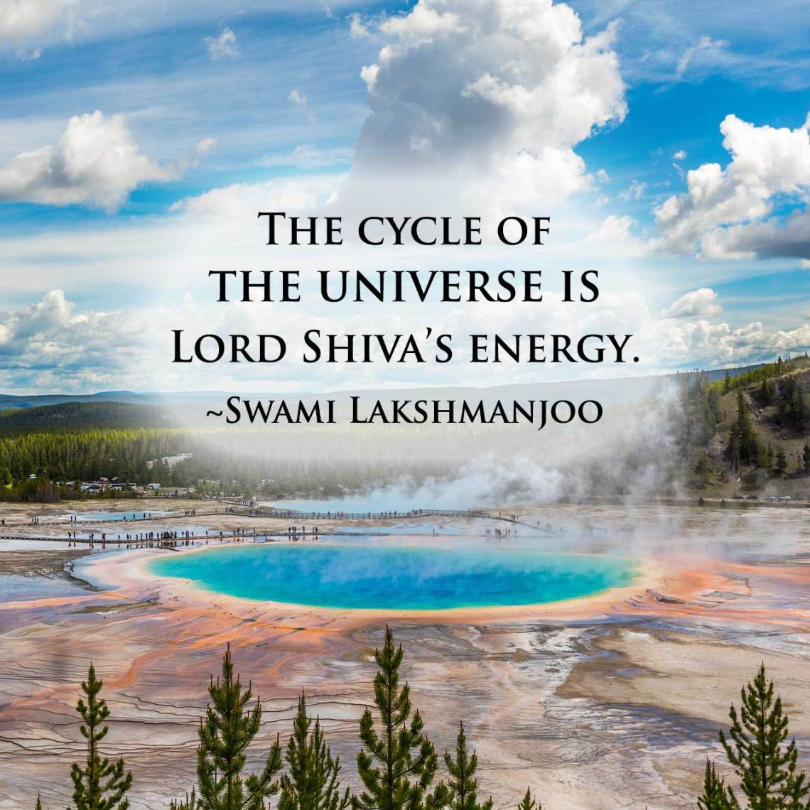 The cycle of the universe is Lord Shiva's energy. ~Swami Lakshmanjoo