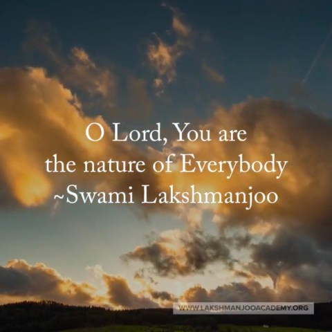 O Lord, You are the nature of Everybody ~Swami Lakshmanjoo