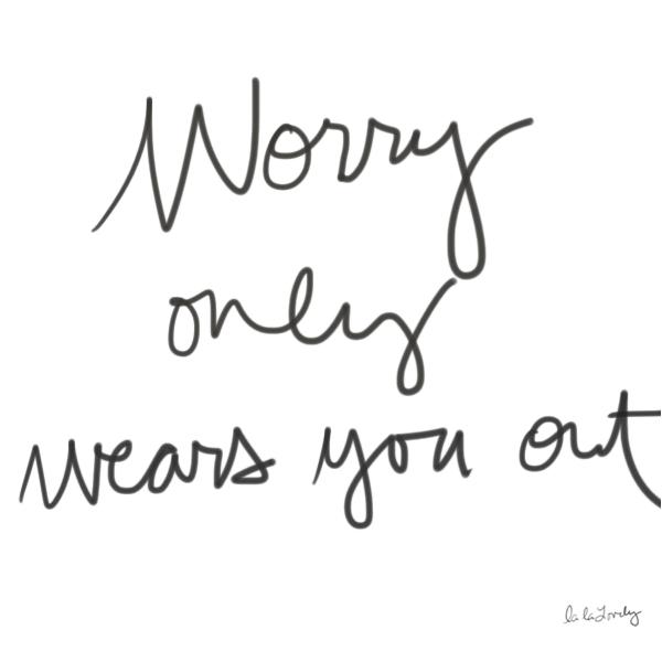 On Worry | La La Lovely Blog