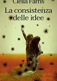 RECENSIONE: La consistenza delle idee (Clelia Farris)