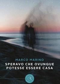 RECENSIONE: Speravo che ovunque potesse essere casa (Marco Marino)