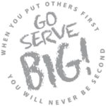 Go Serve Big - When you put others first, you will never be second