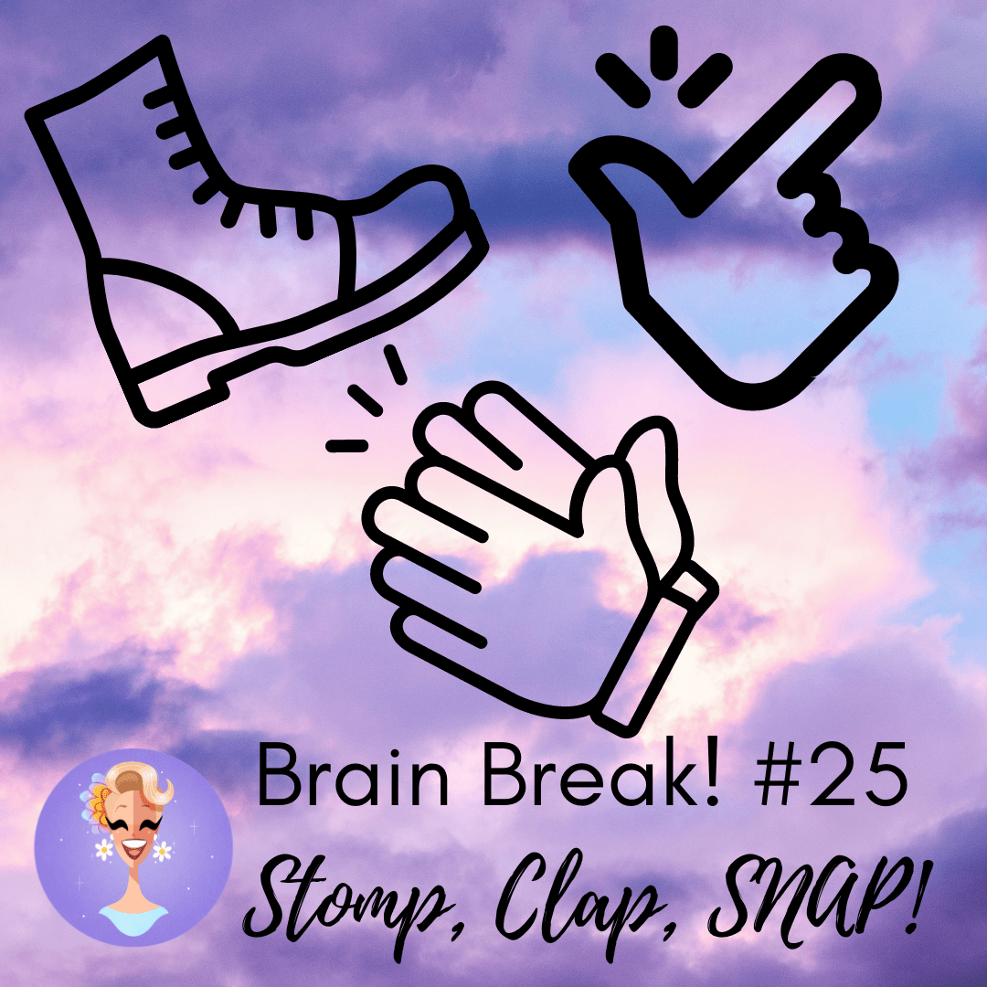 Brain Breaks Part 25: STOMP, CLAP, SNAP!