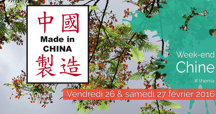 Week-end Made in China - 26 & 27 février 2016