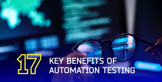 17 Key Benefits Of Automation Testing For A Successful Release