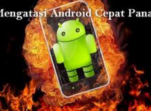Cara mengatasi hp android cepat panas