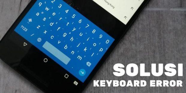 Cara Mengatasi Keyboard Hp Error