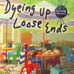 Dyeing Up Loose Ends - Signed Copy