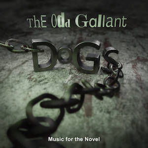 The Odd Gallant – Dogs – Music for the Novel