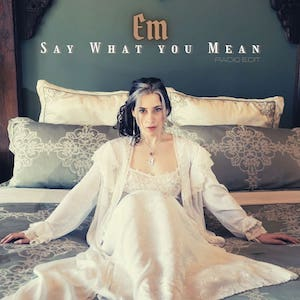 Em – « Say What You Mean »