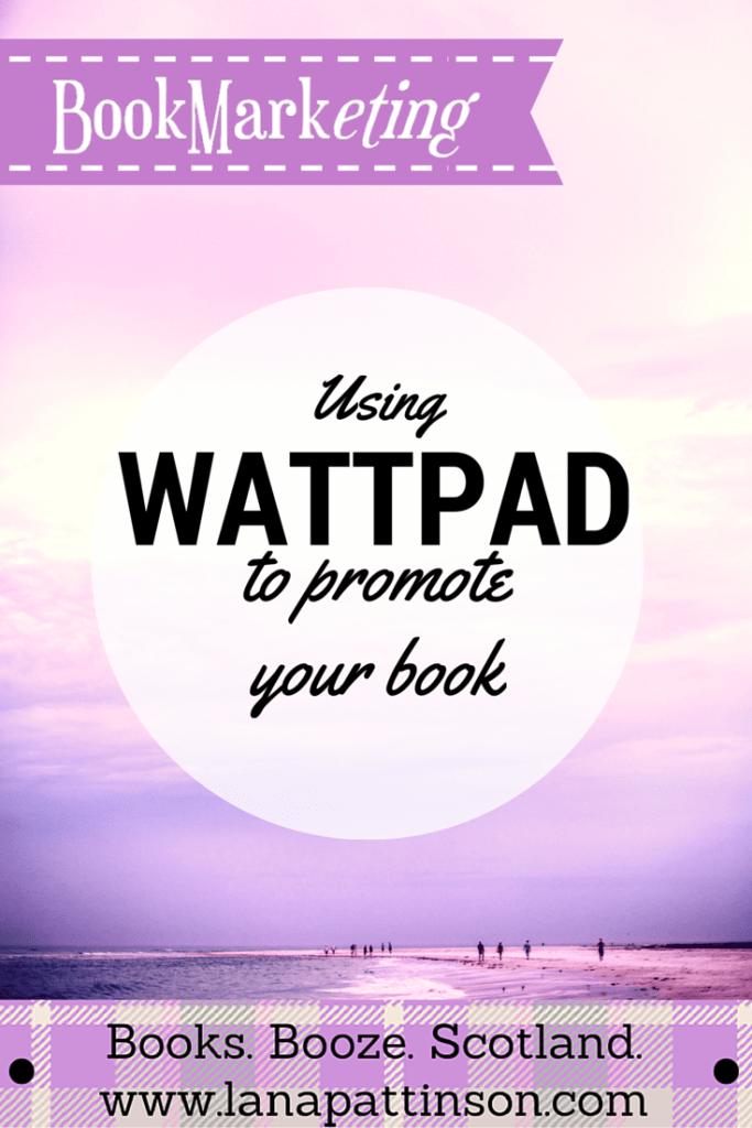Using Wattpad for Book Marketing | www.lanapattinson.com