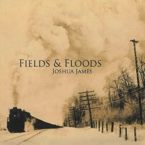 Joshua James, Fields and Floods