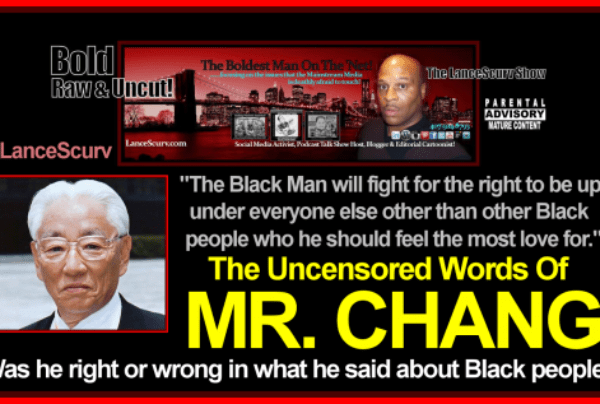 The Uncensored Words Of Mr. Chang: Truth Teller Or Racist?