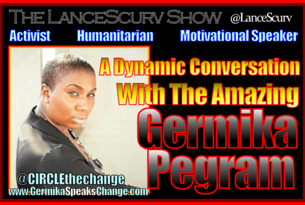 A Dynamic Conversation With The Amazing Germika Pegram! – The LanceScurv Show
