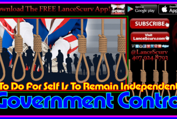 To Do For Self Is To Remain Independent Of Government Control – The LanceScurv Show