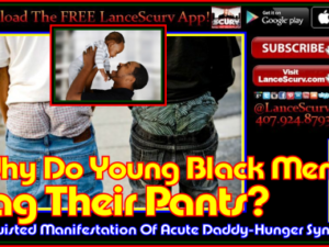 Sagging Pants: A Twisted Manifestation Of Acute Daddy-Hunger Syndrome! – The LanceScurv Show