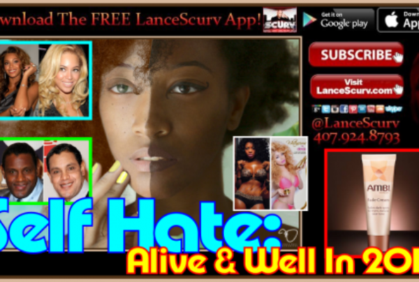 Self Hate: Alive & Well In 2014? – The LanceScurv Show