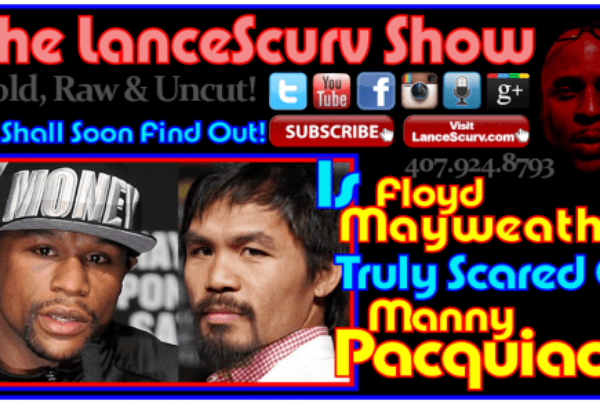 Is Floyd Mayweather Truly Scared Of Manny Pacquiao? – The LanceScurv Show