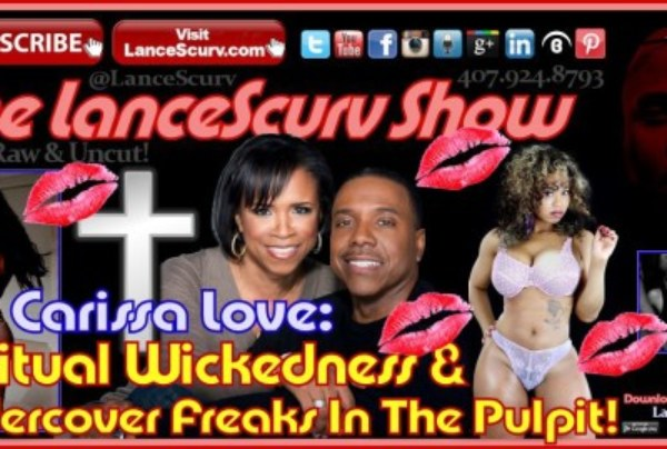 Spiritual Wickedness & Undercover Freaks In The Pulpit! – The LanceScurv Show