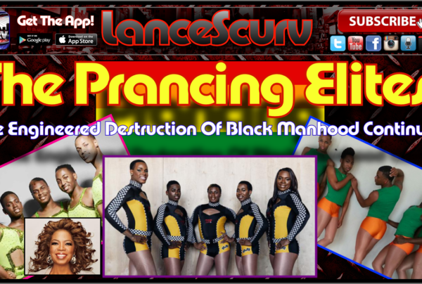 The Prancing Elites: The Engineered Destruction Of Black Manhood Continues! – The LanceScurv Show