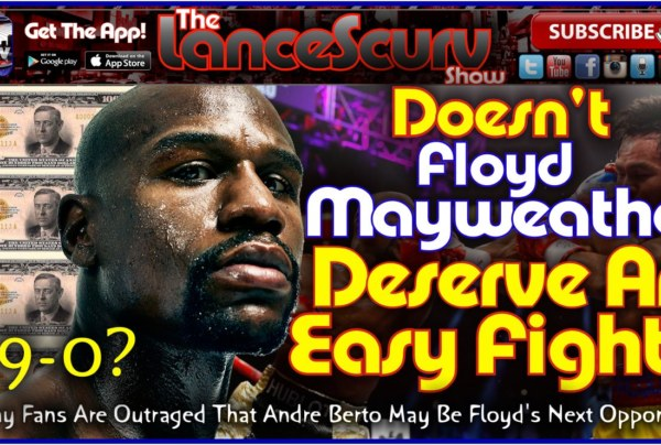 Doesn't Floyd Mayweather Deserve An Easy Fight? – The LanceScurv Show