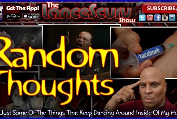 Random Thoughts – The LanceScurv Show