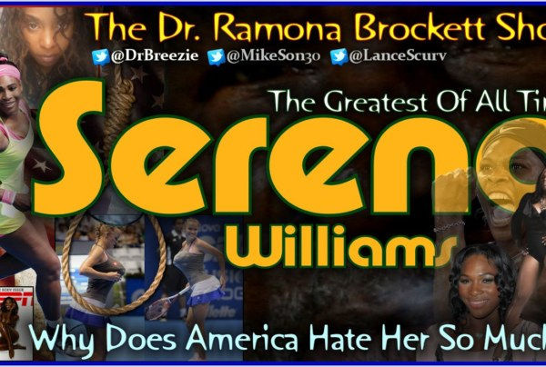Serena Williams: Why Does America Hate Her? – The Dr. Ramona Brockett Show