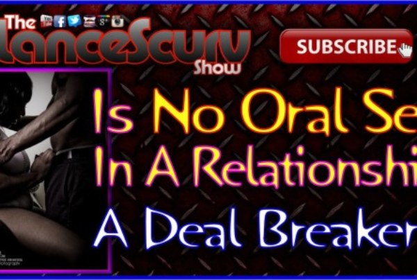 Is No Oral Sex In A Relationship A Deal-Breaker? – The LanceScurv Show