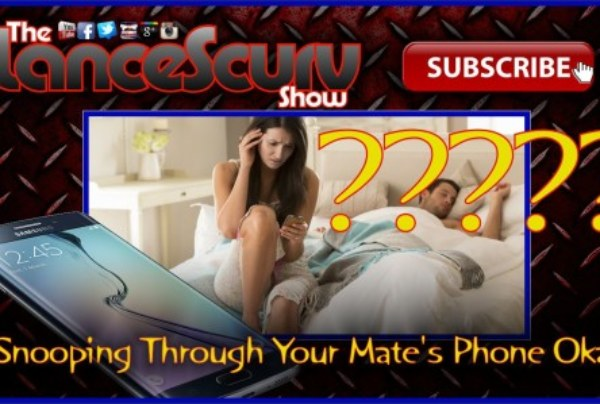 Is Secretly Going Through Your Mate's Phone Okay To Do? – The LanceScurv Show
