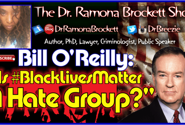Bill O'Reilly: Is #BlackLivesMatter A Hate Group? – The Dr. Ramona Brockett Show