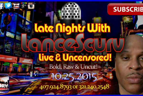 Late Nights With LanceScurv Live & Uncensored! (10.25.2015)