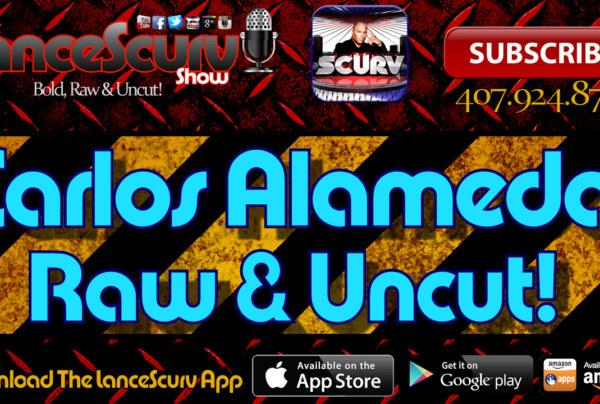 Carlos Alameda: Raw & Uncut! – The LanceScurv Show