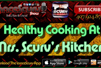 Healthy Cooking At Mrs. Scurv's Kitchen! – The LanceScurv Show