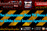 The Undercover Boss TV Show & The White Jesus Saviour Syndrome! – The LanceScurv Show