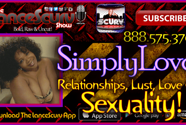 SimplyLove On Relationships, Lust, Love & Sexuality! – The LanceScurv Show