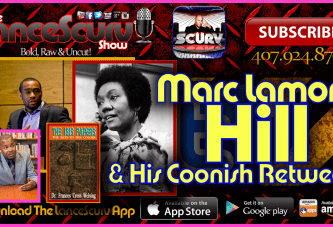 Marc Lamont Hill & His Coonish Retweet! – The LanceScurv Show Live & Uncensored!