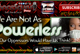 We Are Not As Powerless As Our Oppressors Would Have Us Think! – The LanceScurv Show