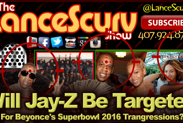 Will Jay-Z Be Targeted For Beyonce's Superbowl 2016 Trangressions? – The LanceScurv Show