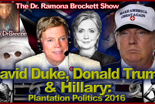 David Duke, Donald Trump & Hillary: Plantation Politics 2016 – The Dr. Ramona Brockett Show