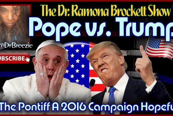 Pope vs. Trump: Is The Pontiff A 2016 Campaign Hopeful? – The Dr. Ramona Brockett Show