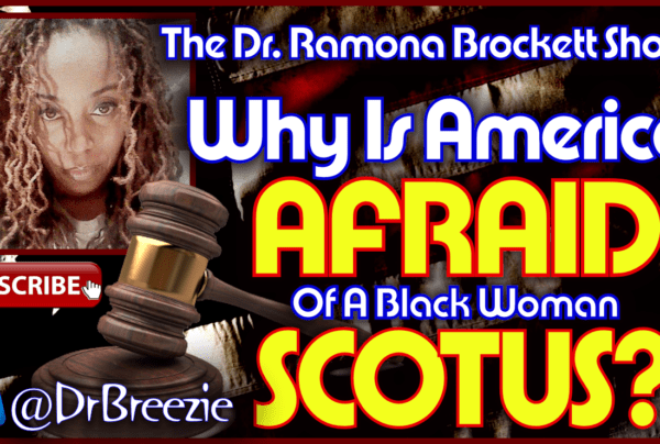 Why Is America Afraid Of A Black Woman SCOTUS? – The Dr. Ramona Brockett Show