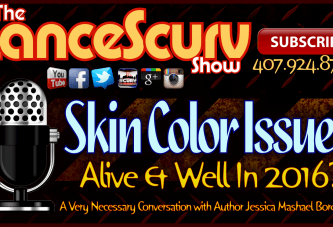 Skin Color Issues: Alive & Well In 2016? – The LanceScurv Show